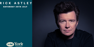 RICK ASTLEY HEADLINING YORK RACECOURSE ON SATURDAY 25TH JULY 2020